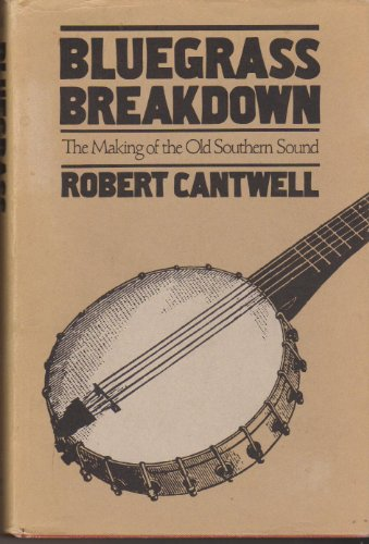 BLUEGRASS BREAKDOWN (Music in American Life): Cantwell, Robert