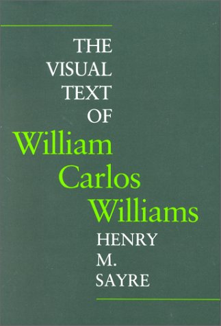 The Visual Text of William Carlos Williams: Sayre, Henry M.