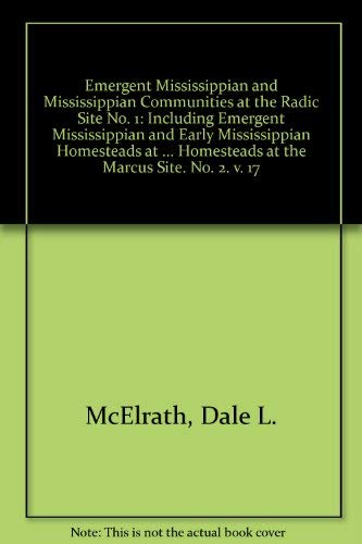 9780252010798: Emergent Mississippian and Mississippian Communities at the Radic Site and Emergent Mississippian and Early Mississippian Homesteads at the Marcus ... Series) (American Bottom Archaeology) (No. 2)