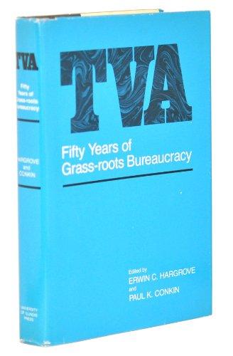 TVA: Fifty Years of Grass-roots Bureaucracy: Erwin C. Hargrove; Paul K. Conkin