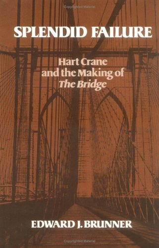 Splendid Failure: Hart Crane and the Making: Brunner, Edward J.