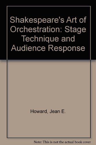 Shakespeare's Art of Orchestration: Stage Technique and Audience Response (0252011163) by Howard, Jean E.