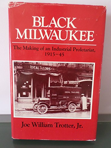 9780252011245: Black Milwaukee: The Making of an Industrial Proletariat, 1915-45 (Blacks in the New World)