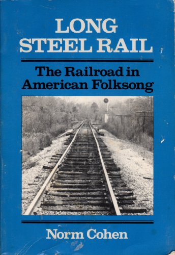 Long Steel Rail: The Railroad in American Folksong (Music in American Life): Norm Cohen