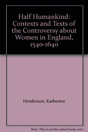 9780252011696: Half Humankind: Contexts and Texts of the Controversy about Women in England, 1540-1640