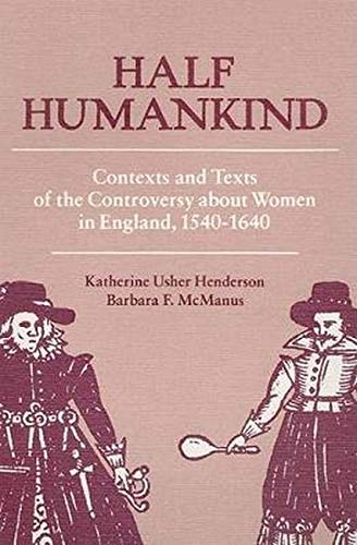 9780252011740: Half Humankind: Contexts and Texts of the Controversy about Women in England, 1540-1640