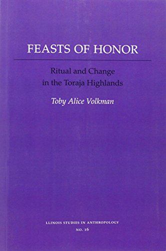 FEASTS OF HONOR: RITUAL AND CHANGE IN THE TORAJA HIGHLAND (Illinois Studies in Anthropology): Toby ...
