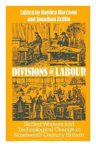 Divisions of Labour: Skilled Workers and Technological Change in Nineteenth Century England: ...