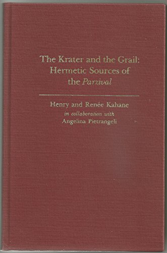 9780252011962: The Krater and the Grail: Hermetic Sources of the Parzival (Illinois Studies in Language and Literature, Vol 56)