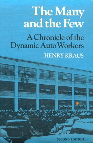 9780252011993: The Many and the Few: A Chronicle of the Dynamic Auto Workers