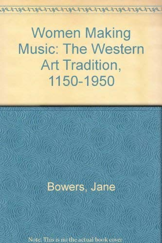Women Making Music: The Western Art Tradition,: Bowers, Jane and