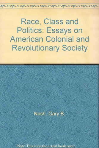 9780252012112: Race, Class, and Politics: Essays on American Colonial and Revolutionary Society