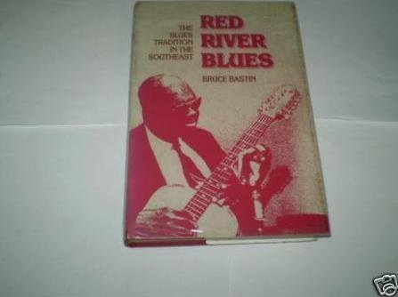 Red River Blues: The Blues Tradition in the Southeast (Music in American Life): Bastin, Bruce