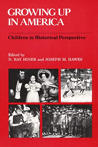 Growing Up in America: CHILDREN IN HISTORICAL: Joseph M. Hawes,
