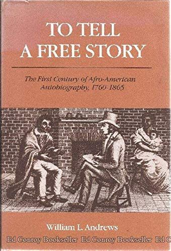 To Tell a Free Story: The First Century of Afro-American Autobiography, 1760-1865 (0252012224) by Andrews, William L.