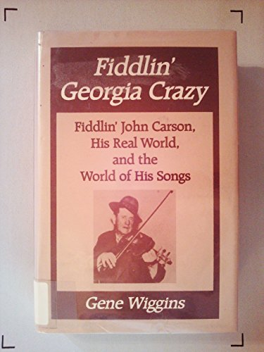 9780252012464: Fiddlin' Georgia Crazy: Fiddlin' John Carson, His Real World, and the World of His Songs (Music in American Life)