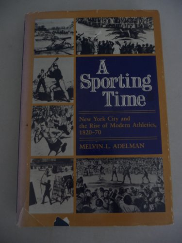 9780252012501: A Sporting Time: New York City and the Rise of Modern Athletics, 1820-70 (SPS)