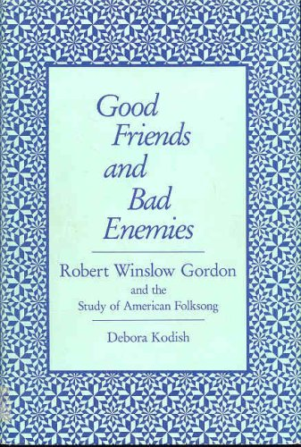 Good Friends and Bad Enemies; Robert Winslow Gordon & the Study of American Folksong