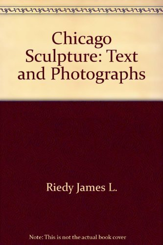Chicago Sculpture : Text and Photographs: James L. Riedy