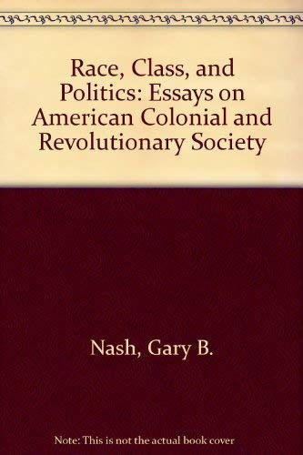9780252013133: Race, Class, and Politics: Essays on American Colonial and Revolutionary Society