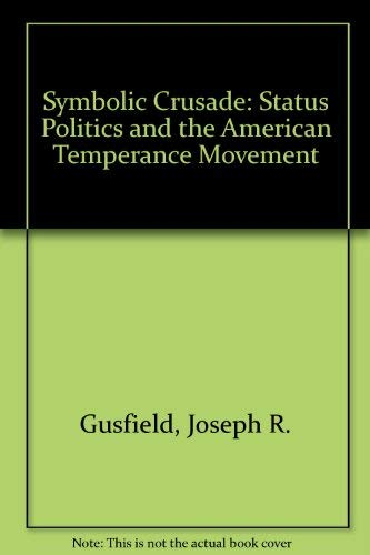 9780252013218: Symbolic Crusade: Status Politics and the American Temperance Movement