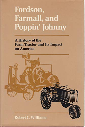 9780252013287: Fordson, Farmall, and Poppin' Johnny: A History of the Farm Tractor and Its Impact on America