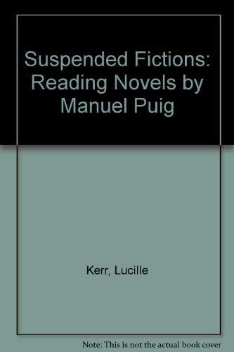 9780252013294: Suspended Fictions: Reading Novels by Manuel Puig