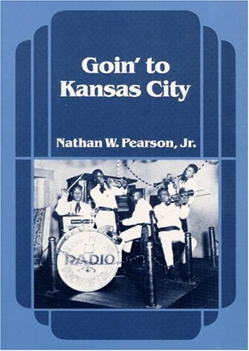 9780252013362: Goin' to Kansas City (Music in American Life)