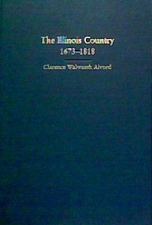 THE ILLINOIS COUNTRY 1673-1818.: Alvord, Clarence Walworth