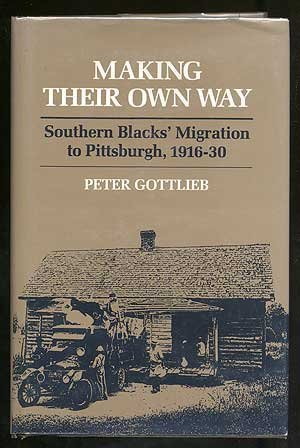 Making Their Own Way: Southern Blacks' Migration to Pittsburgh, 1916-30 (Blacks in the New ...