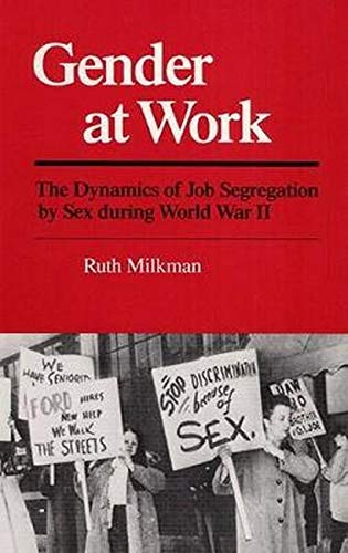 9780252013577: Gender at Work: The Dynamics of Job Segregation by Sex during World War II (Working Class in American History)