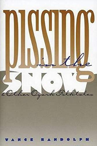 9780252013645: Pissing in the Snow and Other Ozark Folktales