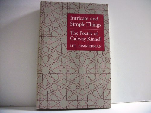 Intricate and Simple Things: The Poetry of Galway Kinnell