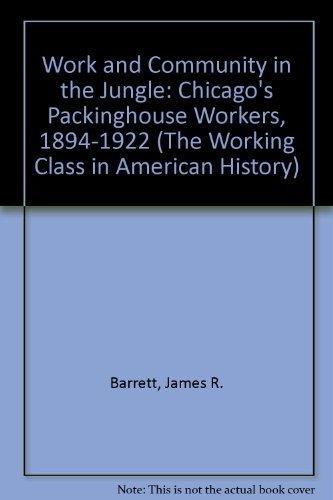 9780252013782: Work and Community in the Jungle: Chicago's Packinghouse Workers, 1894-1922 (Working Class in American History)