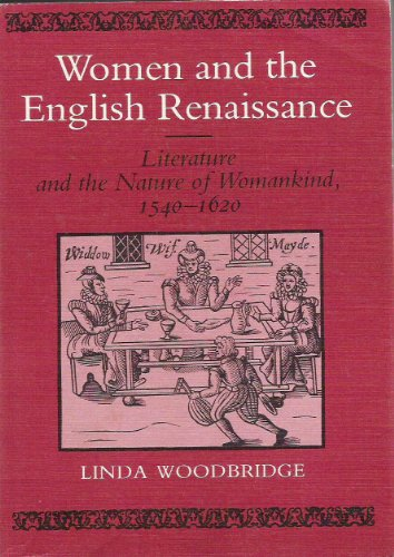 9780252013904: Women and the English Renaissance: Literature and the Nature of Womankind 1540-1620