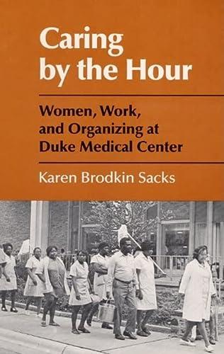 Caring by the Hour : Women, Work,: Karen B. Sacks