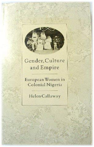 Gender, Culture, and Empire: European Women in Colonial Nigeria: Helen Callaway