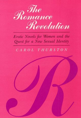 ROMANCE REVOLUTION: Erotic Novels for Women and the Quest for a New Sexual Identity: Thurston, ...