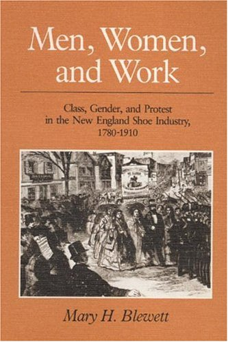 9780252014840: Men, Women, and Work: Class, Gender, and Protest in the New England Shoe Industry, 1780-1910 (Working Class in American History)