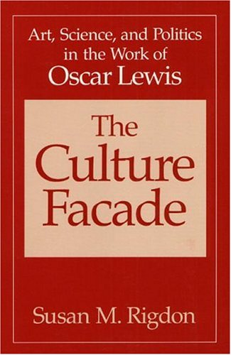 9780252014956: The Culture Facade: Art, Science, and Politics in the Work of Oscar Lewis