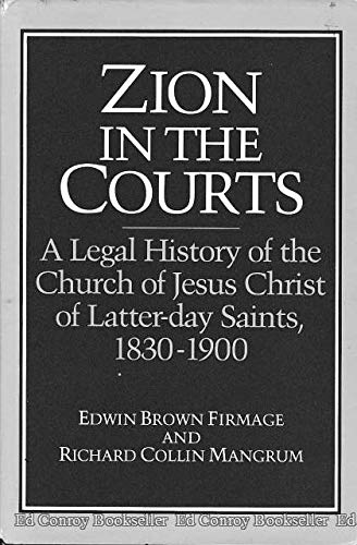 Zion in the Courts: A Legal History of the Church of Jesus Christ of Latter-day Saints, 1830-1900