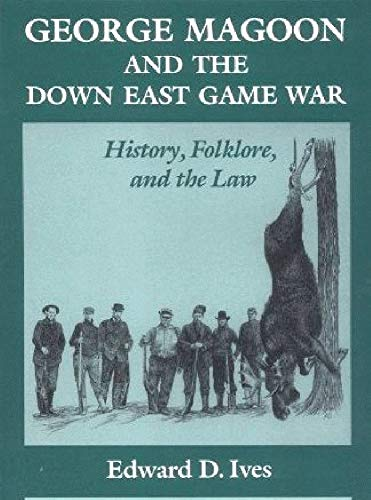 9780252015113: George Magoon and the Down East Game War: History, Folklore, and the Law (Folklore and Society)