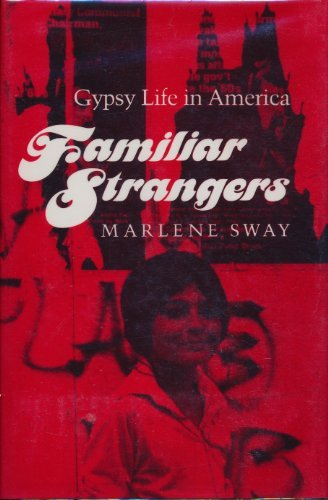 Familiar Strangers : Gypsy Life in America: Sway, Marlene