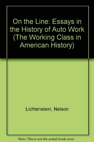 On the Line: Essays in the History of Auto Work (Working Class in American History)