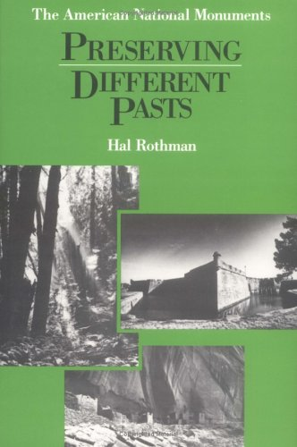 Preserving Different Pasts: The American National Monuments: Rothman, Hal