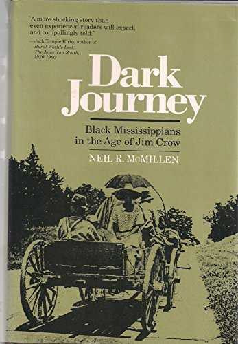 DARK JOURNEY; BLACK MISSISSIPPIANS IN THE AGE OF JIM CROW.