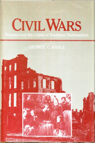 Civil Wars: Women and the Crisis of Southern Nationalism (Women in American History): Rable, George...