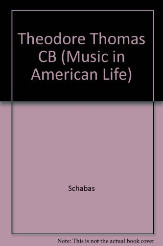 Theodore Thomas: America's Conductor and Builder of Orchestras,1835-1905. SIGNED by author: ...