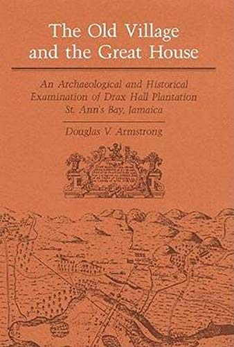 Old Village and Great House - An Archaeological and Historical Examination of Drax Hall Plantation,...