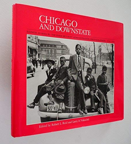 9780252016356: Chicago and Downstate: Illinois as Seen by the Farm Security Administration Photographers, 1936-1943 (Visions of Illinois)